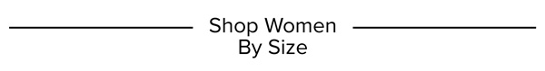 DoorBuster Sale | Iconic Styles | Shop Women By Size